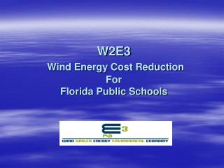 W2E3 Wind Energy Cost Reduction  For  Florida Public Schools