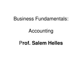 Business Fundamentals: Accounting P rof. Salem Helles
