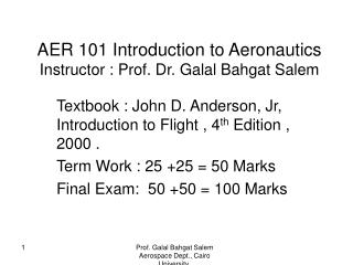 AER 101 Introduction to Aeronautics Instructor : Prof. Dr. Galal Bahgat Salem