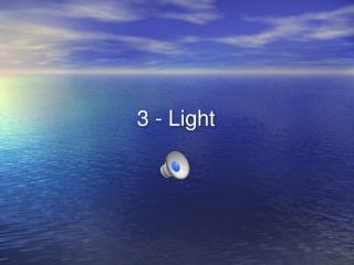 3 - Light