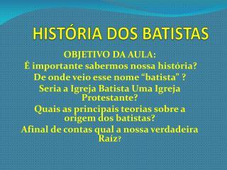 HISTÓRIA DOS BATISTAS