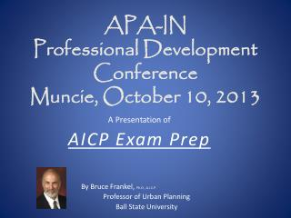 APA-IN Professional Development Conference Muncie, October 10, 2013