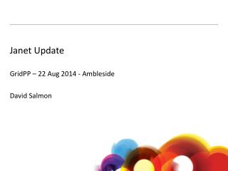 Janet Update GridPP  –  22 Aug 2014 - Ambleside David Salmon
