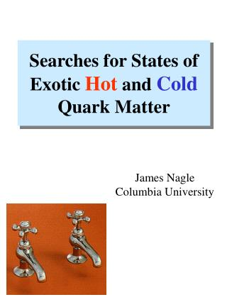 Searches for States of Exotic  Hot  and  Cold  Quark Matter