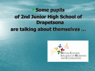 Some pupils  of 2nd Junior High School of Drapetsona  are talking about themselves …