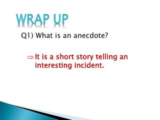 Q1) What is  an anecdote?