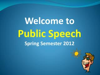 Welcome to Public Speech Spring Semester 2012
