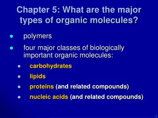 Chapter 5: What are the major types of organic molecules?