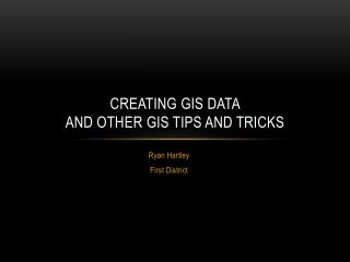 Creating  gis  data  and other  gis  tips and tricks