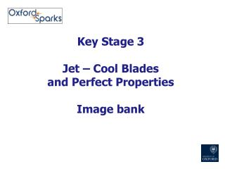 Key Stage 3 Jet – Cool  Blades  and Perfect Properties Image bank