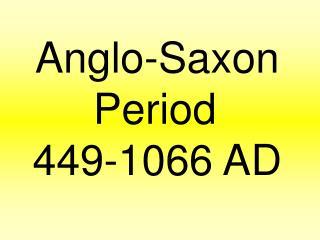 Anglo-Saxon Period 449-1066 AD