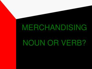 MERCHANDISING NOUN OR VERB?
