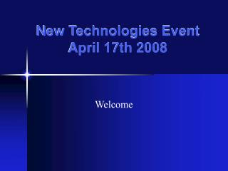 New Technologies Event April 17th 2008