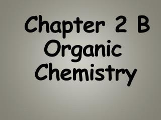Chapter 2 B     Organic    Chemistry
