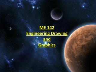 ME 142  Engineering Drawing  and  Graphics