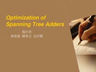 Optimization of Spanning Tree Adders