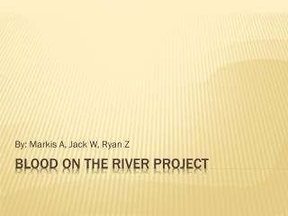 Blood on the river project