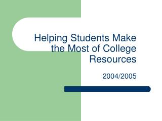 Helping Students Make the Most of College Resources 			2004/2005