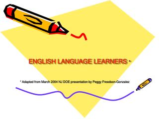 ENGLISH LANGUAGE LEARNERS  *