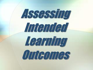 Assessing  Intended Learning Outcomes