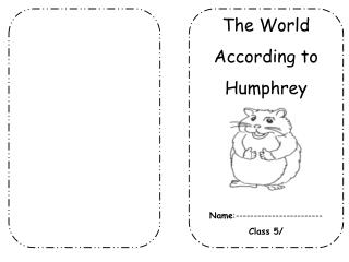 The World According to Humphrey Name :------------------------ Class 5/