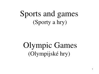 Sports and games  (Sporty a hry)  Olympic Games (Olympijské hry)