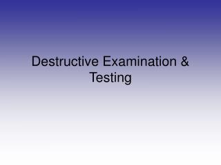 Destructive Examination & Testing