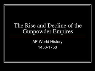The Rise and Decline of the Gunpowder Empires