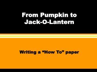 From Pumpkin to Jack-O-Lantern