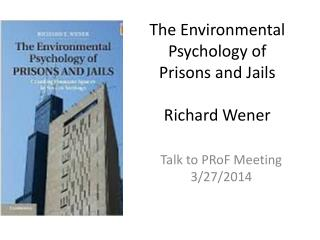 The Environmental Psychology of Prisons and Jails Richard Wener