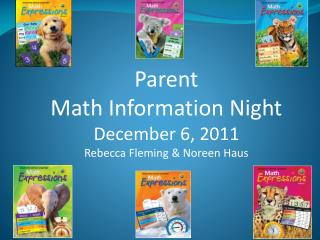 Parent Math Information Night December 6, 2011 Rebecca Fleming & Noreen Haus