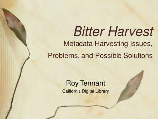 Bitter Harvest Metadata Harvesting Issues,  Problems, and Possible Solutions