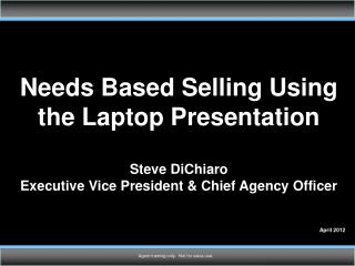 Needs Based Selling Using the Laptop Presentation Steve DiChiaro