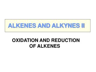 OXIDATION AND REDUCTION              OF ALKENES
