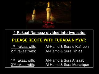 . 4 Rakaat Namaaz divided into two sets: PLEASE RECITE WITH FURADA NIYYAT:
