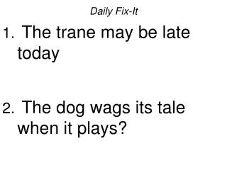 Daily Fix-It  The trane may be late today   The dog wags its tale when it plays