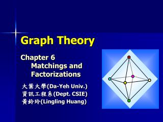 Graph Theory Chapter 6      Matchings and       Factorizations