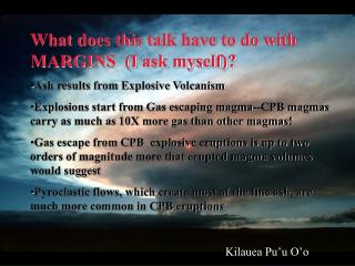 What does this talk have to do with MARGINS  (I ask myself)? Ash results from Explosive Volcanism