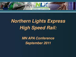 Northern Lights Express  High Speed Rail: MN APA Conference  September 2011