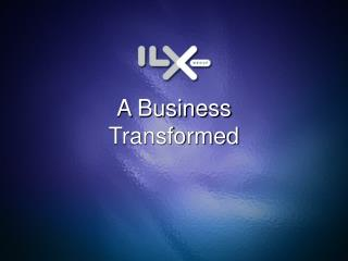 A Business Transformed