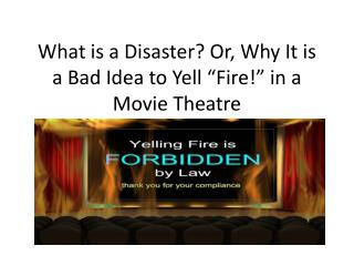 "What is a Disaster? Or, Why It is a Bad Idea to Yell ""Fire!"" in a Movie Theatre"