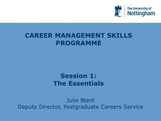 CAREER MANAGEMENT SKILLS PROGRAMME Session 1:  The Essentials