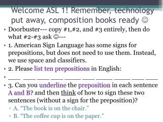 Welcome ASL 1! Remember, technology put away, composition books ready  