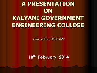 A PRESENTATION ON  KALYANI GOVERNMENT  ENGINEERING COLLEGE