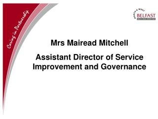 Mrs Mairead Mitchell Assistant Director of Service Improvement and Governance
