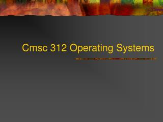 Cmsc 312 Operating Systems