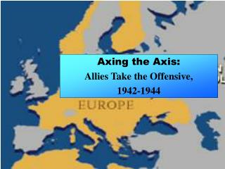 Axing the Axis: Allies Take the Offensive, 1942-1944