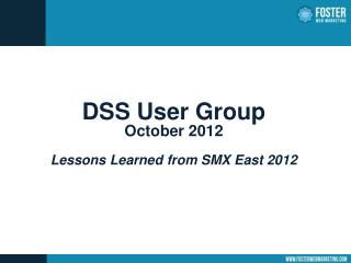 DSS User Group October 2012 Lessons Learned from SMX East 2012