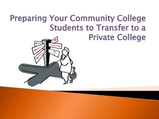 Preparing Your Community College Students to Transfer to a  Private College