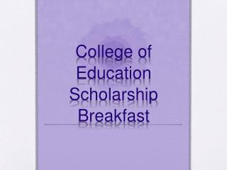 College of Education  Scholarship Breakfast